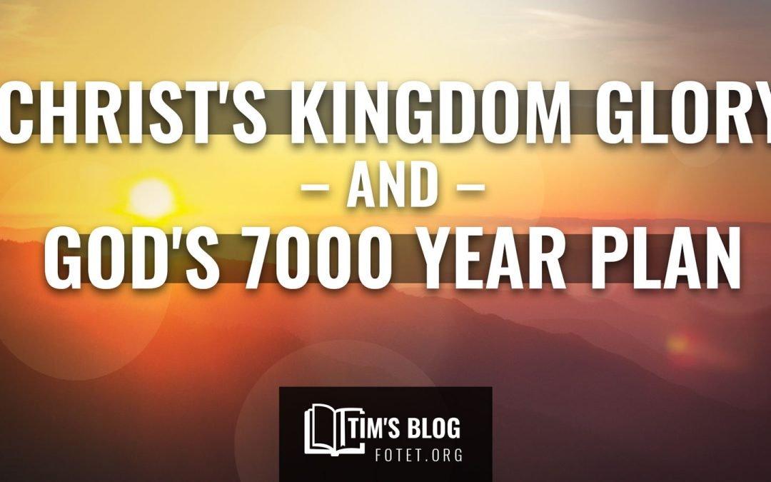 Christ's Kingdom Glory and God's 7000 Year Plan