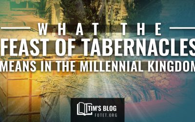 The Purpose of the Feast of Tabernacles in the Millennial Kingdom