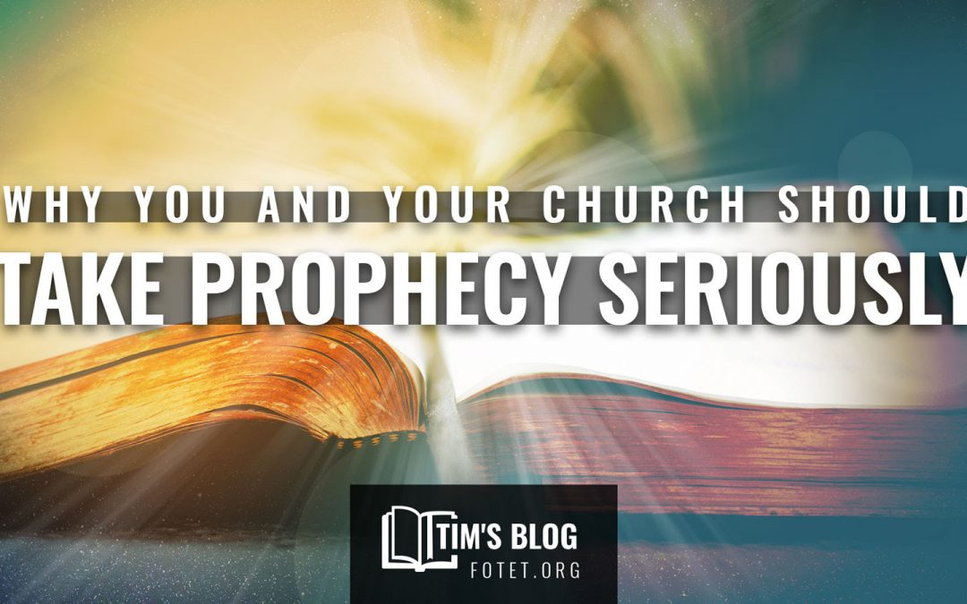 Why You And Your Church Should Take Prophecy Seriously