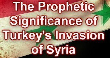 The Prophetic Significance of Turkey's Invasion of Syria