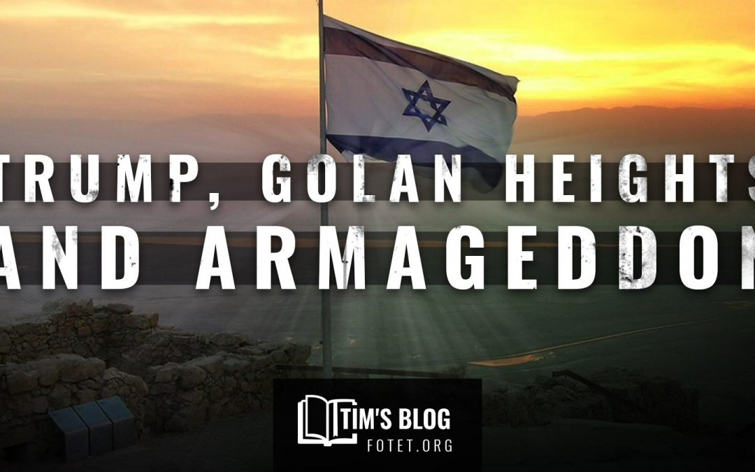 Trump, Golan and Armageddon