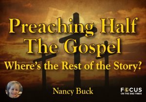 Preaching Half the Gospel. Where's the Rest of the Story?