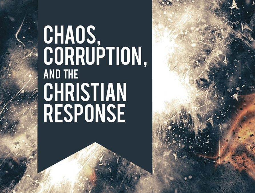 Chaos, Corruption and the Christian Response To America's National Crises