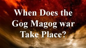 When Does the Battle of Gog and Magog Take Place